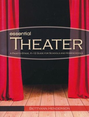Essential Theater: A Page-to-Stage, K-12 Guide for Schools and Homeschools  -     By: Bettyann Henderson