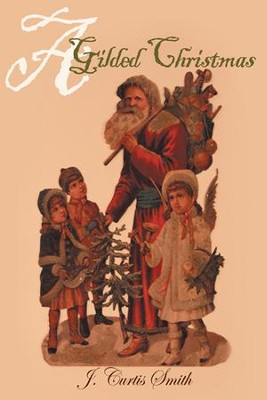 A Gilded Christmas - eBook  -     By: J. Curtis Smith