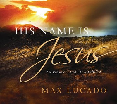 His Name is Jesus: The Promise of God's Love Fulfilled - eBook  -     By: Max Lucado
