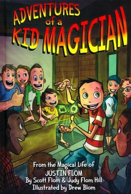 Adventures of a Kid Magician: From the Magical Life of Justin Flom  -     By: Scott Flom, Judy Flom-Hill, Justin Flom     Illustrated By: Drew Blom