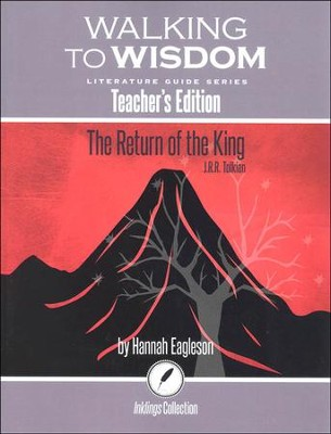 Walking to Wisdom Literature Guide: Tolkien - The Return  of the King Teacher's Edition  -     By: Hannah Eagleson