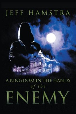 A Kingdom in the Hands of the Enemy - eBook  -     By: Jeff Hamstra