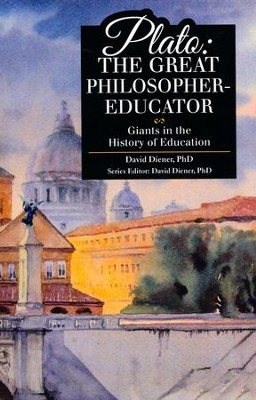 Plato: The Great Philosopher-Educator   -     By: David Diener