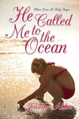 He Called Me to the Ocean: Where Does It Truly Begin - eBook  -     By: Jennifer Alden