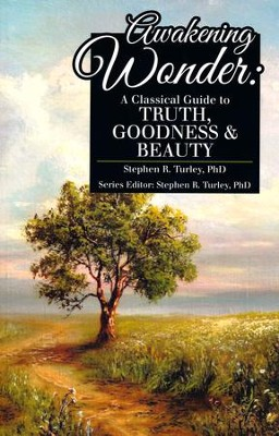 Awakening Wonder: A Classical Guide to Truth, Goodness & Beauty  -     By: Steve Turley