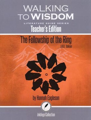 Walking to Wisdom Literature Guide: Tolkien - The  Fellowship of the Ring Teacher's Edition  -     By: Hannah Eagleson