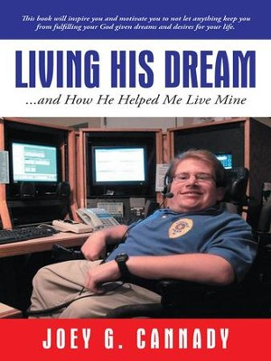 Living His Dream: ...and How He Helped Me Live Mine - eBook  -     By: Joey G. Cannady