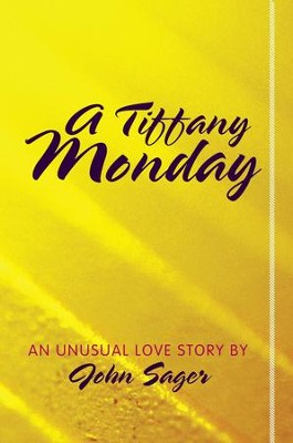 A Tiffany Monday: An Unusual Love Story - eBook  -     By: John Sager