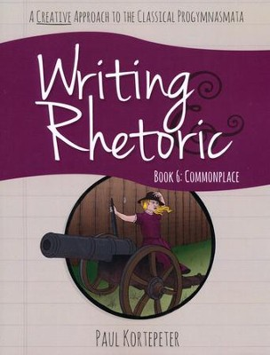 Writing & Rhetoric Book 6: Commonplace Student Edition   -     By: Paul Kortepeter