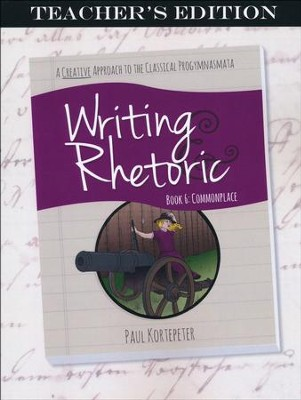 Writing & Rhetoric Book 6: Commonplace Teacher's Edition  -     By: Paul Kortepeter