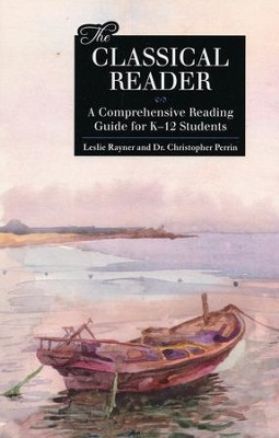 The Classical Reader: A Comprehensive Reading Guide for K-12 Students  -     By: Leslie Rayner, Dr. Christopher Perrin