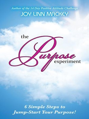 The Purpose Experiment: 6 Simple Steps to Jumpstart Your Purpose - eBook  -     By: Joy Linn Mackey