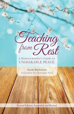 Teaching from Rest: A Homeschooler's Guide to  Unshakable Peace  -     By: Sarah Mackenzie