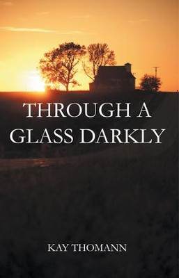 Through a Glass Darkly - eBook  -     By: Kay Thomann