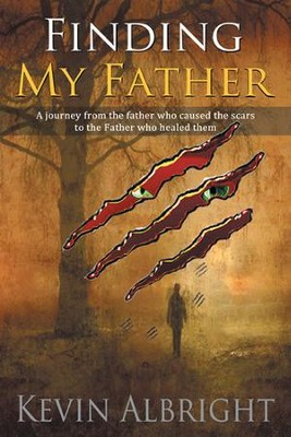 Finding My Father: A journey from the father who caused the scars to the Father who healed them - eBook  -     By: Kevin Albright