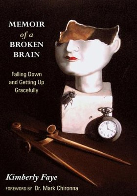 Memoir of a Broken Brain: Falling Down and Getting Up Gracefully - eBook  -     By: Kimberly Faye