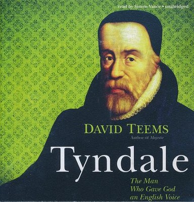 Tyndale: The Man Who Gave God an English Voice - unabridged audio book on CD  -     Narrated By: Simon Vance     By: David Teems