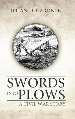Swords into Plows: A Civil War Story - eBook  -     By: Lillian D. Gardner