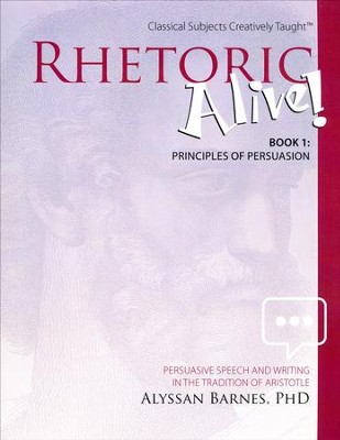 Rhetoric Alive! Book 1: Principles of Persuasion Student Edition  -     By: Alyssan Barnes Ph.D.