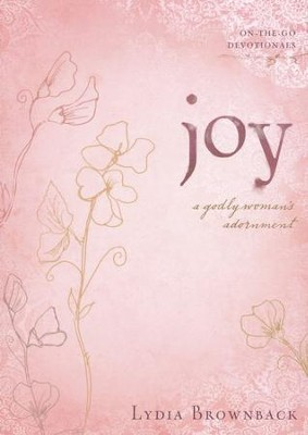 Joy: A Godly Woman's Adornment  -     By: Lydia Brownback