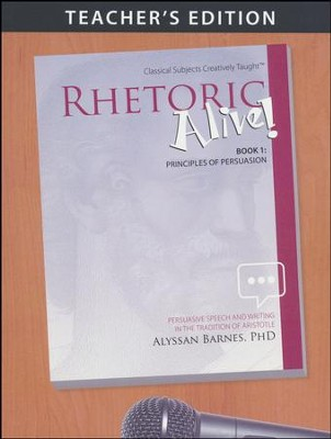 Rhetoric Alive! Book 1: Principles of Persuasion,  Teacher's Edition  -     By: Alyssan Barnes Ph.D.