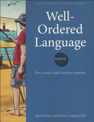 Well-Ordered Language 2A: The Curious Child's Guide to Grammar, Student Edition  -     By: Tammy Peters, Daniel Coupland Ph.D.
