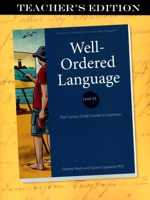 Well-Ordered Language 2A: The Curious Child's Guide to Grammar, Teacher's Edition  -     By: Tammy Peters, Daniel Coupland Ph.D.