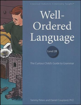 Well-Ordered Language Level 2B: The Curious Child's Guide to Grammar  -     By: Tammy Peters, Daniel Coupland