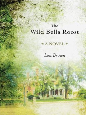 The Wild Bella Roost - eBook  -     By: Lois Brown