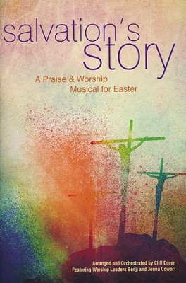 Salvation's Story Choral Book A Praise & Worship Musical for Easter  -     By: Cliff Duren, Benji Cowart, Jenna Cowart