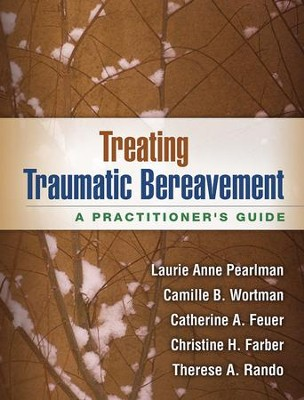 Treating Traumatic Bereavement: A Practitioner's Guide  -     By: Laurie Anne Pearlman