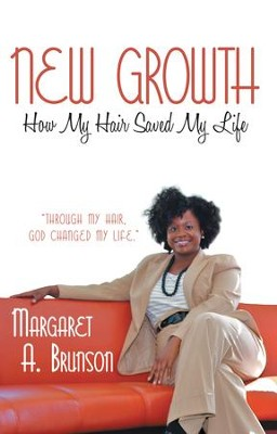 New Growth: How My Hair Saved My Life - eBook  -     By: Margaret A. Brunson