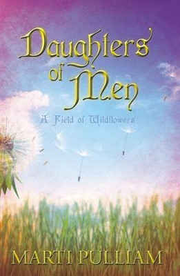 Daughters of Men: A Field of Wildflowers - eBook  -     By: Marti Pulliam