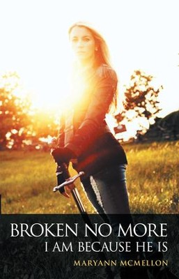 Broken No More: I Am Because He Is - eBook  -     By: Maryann McMellon