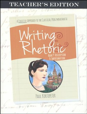 Writing & Rhetoric Book 9: Description & Impersonation  Teacher's Edition  -     By: Paul Kortepeter