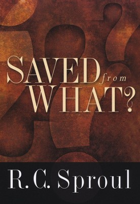 Saved from What?   -     By: R.C. Sproul