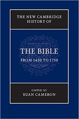 The New Cambridge History of the Bible: Volume 3, From 1450 to 1750  -     By: Euan Cameron