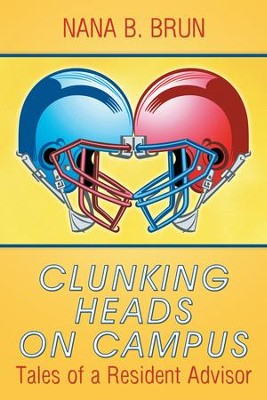 Clunking Heads on Campus: Tales of a Resident Advisor - eBook  -     By: Nana B. Brun