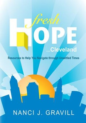 Fresh Hope ... Cleveland: Resources to Help You Navigate through Unsettled Times - eBook  -     By: Nanci J. Gravill