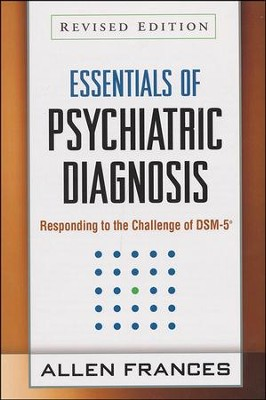 Essentials of Psychiatric Diagnosis, Revised Edition: Responding to the Challenge of Dsm-5(r) (Revised)  -     By: Allen Frances