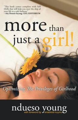 More Than Just A Girl!: Optimizing The Privileges of Girlhood - eBook  -     By: Ndueso Young