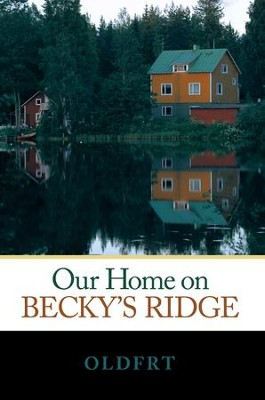 Our Home on Becky's Ridge - eBook  -     By: OLDFRT