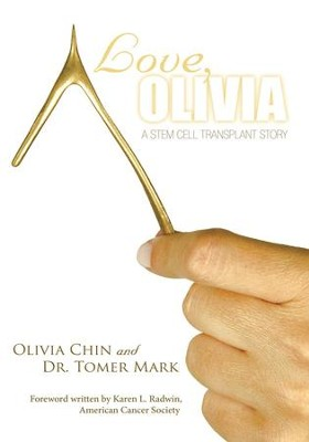 Love, Olivia: A Stem Cell Transplant Story - eBook  -     By: Olivia Chin, Dr. Tomer Mark