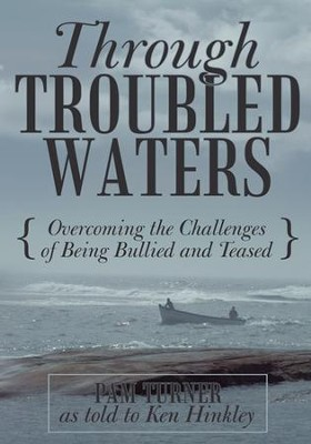 Through Troubled Waters: Overcoming the Challenges of Being Bullied and Teased - eBook  -     By: Pam Turner