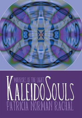 KaleidoSouls: Mirrors of the Light - eBook  -     By: Patricia Norman Rachal