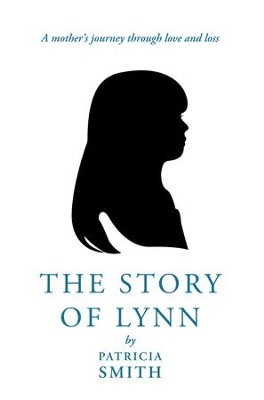The Story of Lynn: A mother's journey through love and loss - eBook  -     By: Patricia Smith