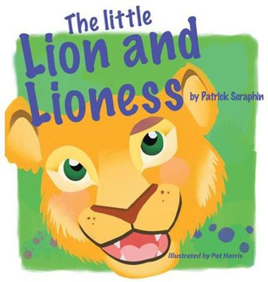 The Little Lion and Lioness - eBook  -     By: Patrick Seraphin