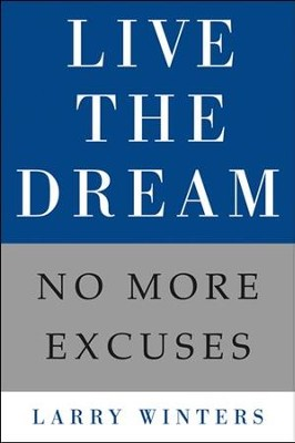 Live The Dream: No More Excuses  -     By: Larry Winters