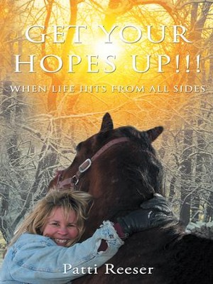 Get Your Hopes Up!!!: When Life Hits from All Sides - eBook  -     By: Patti Reeser