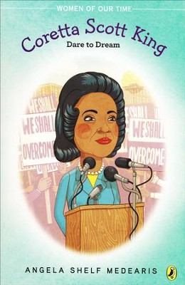 Coretta Scott King: Dare to Dream  -     By: Angela Shelf Medearis
